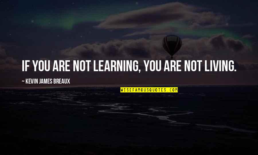 Rani Chennamma Quotes By Kevin James Breaux: If you are not learning, you are not