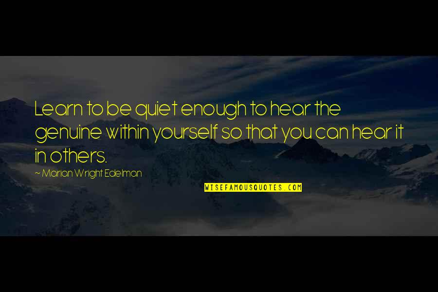 Rani Chennamma Quotes By Marian Wright Edelman: Learn to be quiet enough to hear the