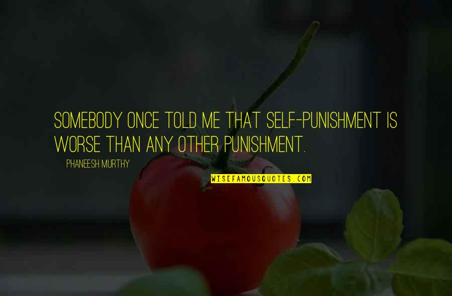 Rani Chennamma Quotes By Phaneesh Murthy: Somebody once told me that self-punishment is worse