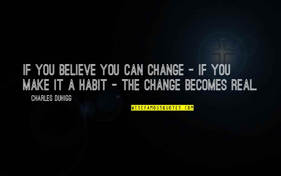 Ranma Saotome Quotes By Charles Duhigg: If you believe you can change - if