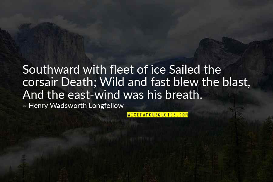 Ranma Saotome Quotes By Henry Wadsworth Longfellow: Southward with fleet of ice Sailed the corsair