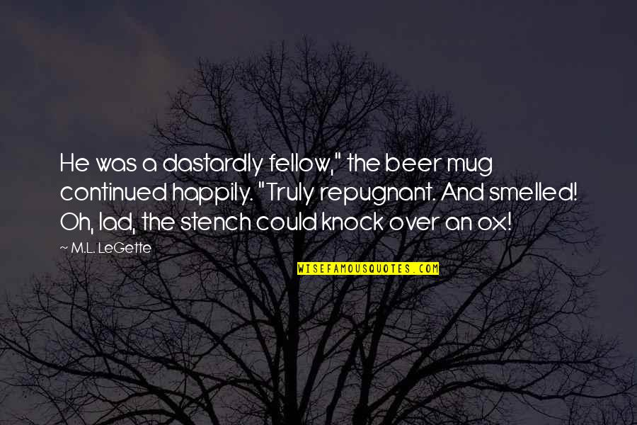 """Ranma Saotome Quotes By M.L. LeGette: He was a dastardly fellow,"""" the beer mug"""
