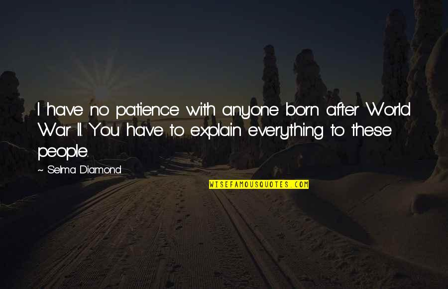 Rannulph Quotes By Selma Diamond: I have no patience with anyone born after