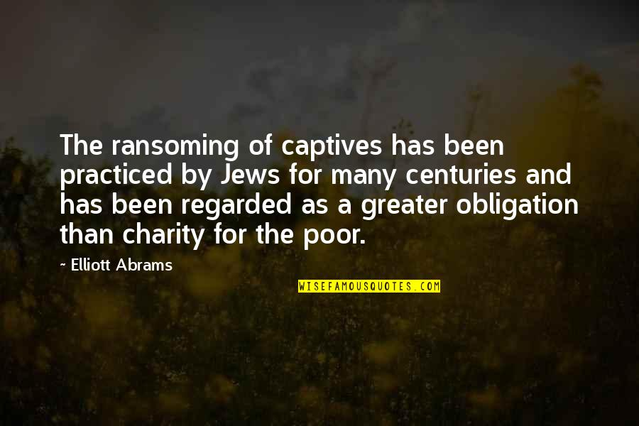 Ransoming Quotes By Elliott Abrams: The ransoming of captives has been practiced by