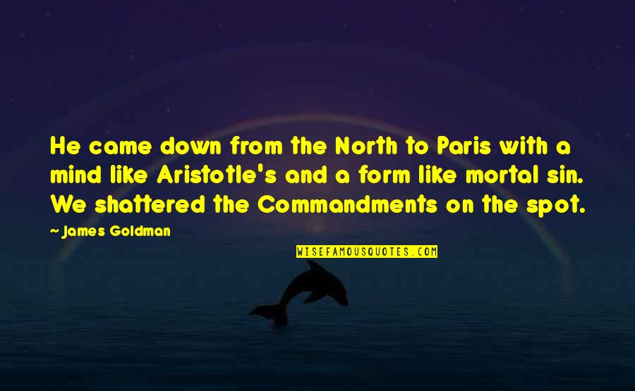 Rants And Giggles Quotes By James Goldman: He came down from the North to Paris