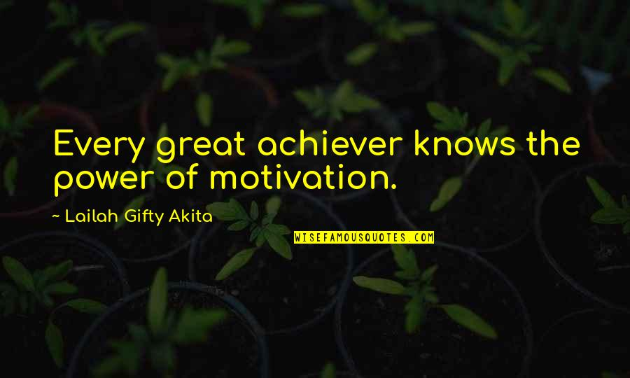 Rants And Giggles Quotes By Lailah Gifty Akita: Every great achiever knows the power of motivation.