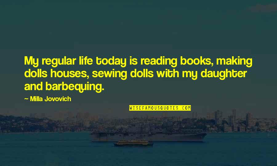 Rants And Giggles Quotes By Milla Jovovich: My regular life today is reading books, making
