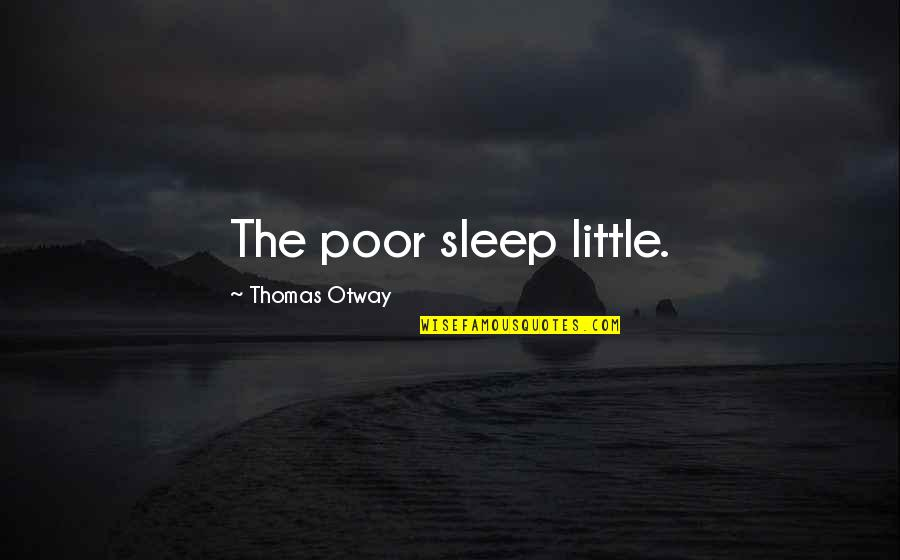Rants And Giggles Quotes By Thomas Otway: The poor sleep little.