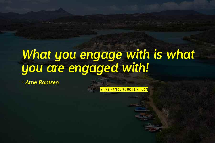 Rantzen Quotes By Arne Rantzen: What you engage with is what you are