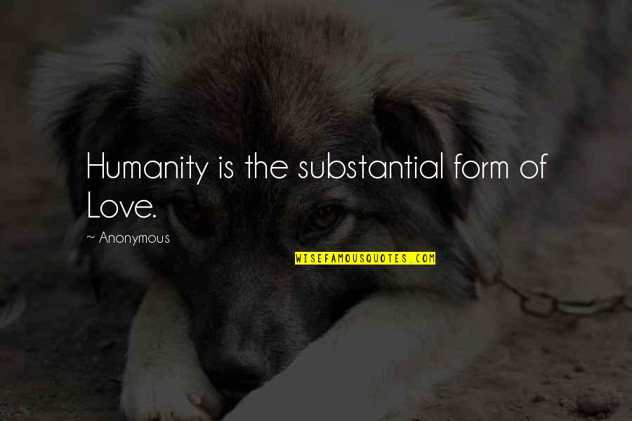 Ranzo Quotes By Anonymous: Humanity is the substantial form of Love.
