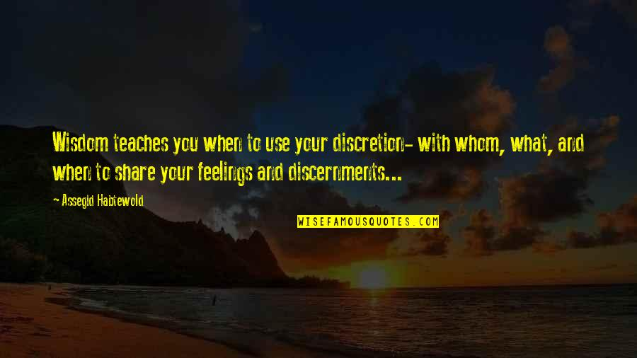 Ranzo Quotes By Assegid Habtewold: Wisdom teaches you when to use your discretion-