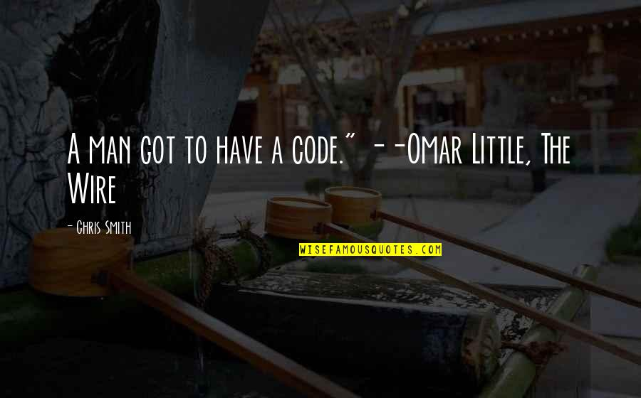 """Ranzo Quotes By Chris Smith: A man got to have a code."""" --Omar"""