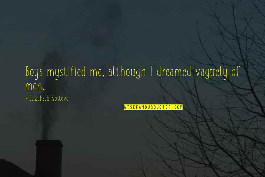 Ranzo Quotes By Elizabeth Kostova: Boys mystified me, although I dreamed vaguely of