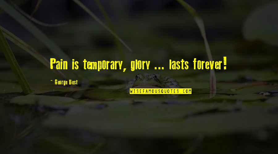 Ranzo Quotes By George Best: Pain is temporary, glory ... lasts forever!