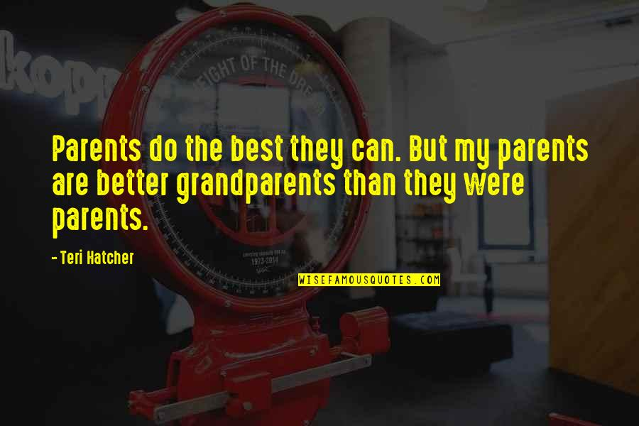 Ranzo Quotes By Teri Hatcher: Parents do the best they can. But my
