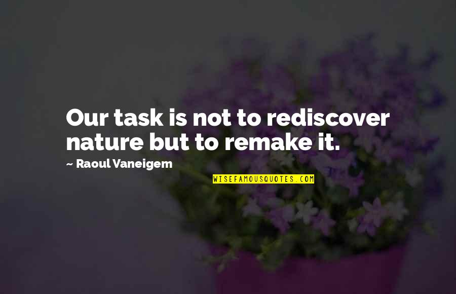 Raoul Vaneigem Quotes By Raoul Vaneigem: Our task is not to rediscover nature but