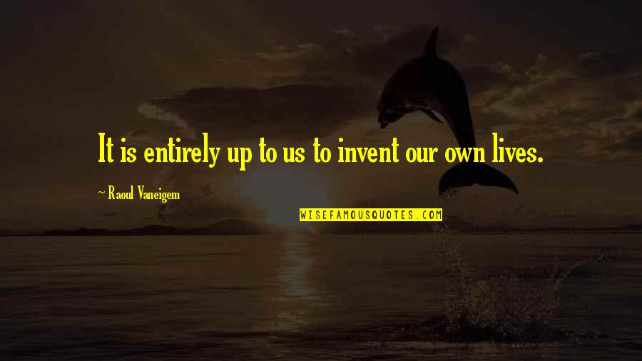 Raoul Vaneigem Quotes By Raoul Vaneigem: It is entirely up to us to invent