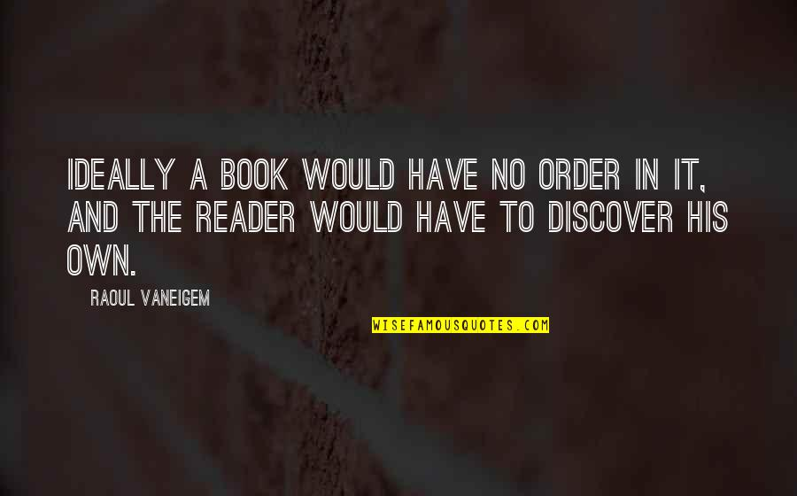 Raoul Vaneigem Quotes By Raoul Vaneigem: Ideally a book would have no order in