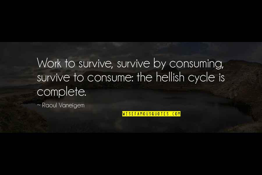 Raoul Vaneigem Quotes By Raoul Vaneigem: Work to survive, survive by consuming, survive to
