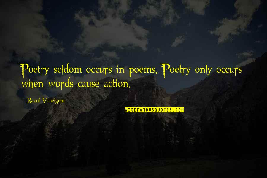 Raoul Vaneigem Quotes By Raoul Vaneigem: Poetry seldom occurs in poems. Poetry only occurs