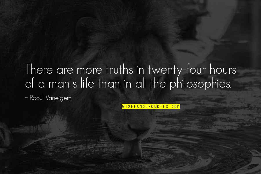 Raoul Vaneigem Quotes By Raoul Vaneigem: There are more truths in twenty-four hours of