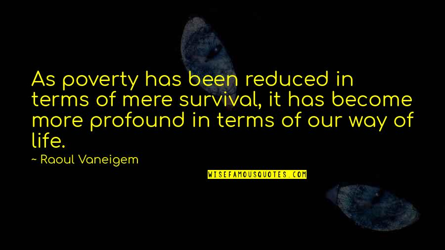 Raoul Vaneigem Quotes By Raoul Vaneigem: As poverty has been reduced in terms of