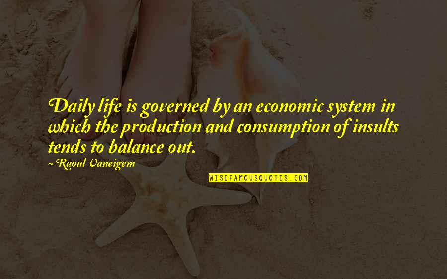 Raoul Vaneigem Quotes By Raoul Vaneigem: Daily life is governed by an economic system