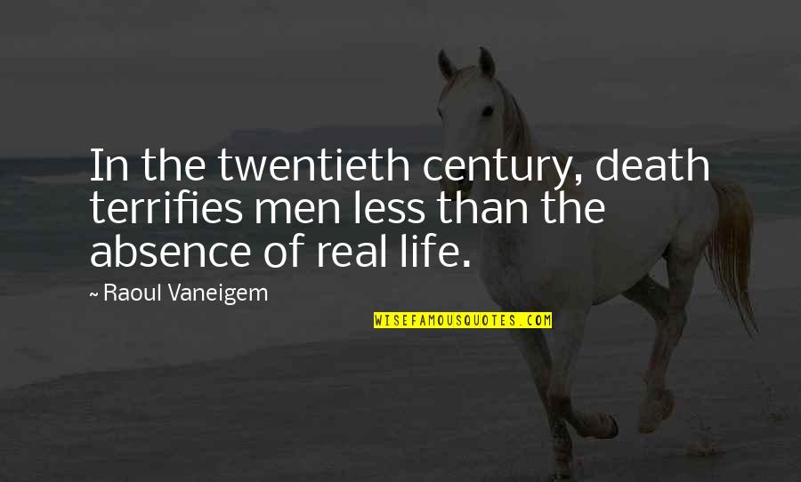 Raoul Vaneigem Quotes By Raoul Vaneigem: In the twentieth century, death terrifies men less