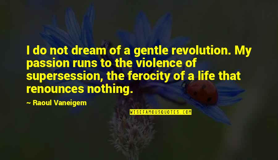 Raoul Vaneigem Quotes By Raoul Vaneigem: I do not dream of a gentle revolution.