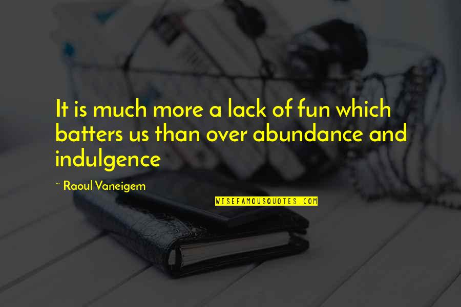 Raoul Vaneigem Quotes By Raoul Vaneigem: It is much more a lack of fun