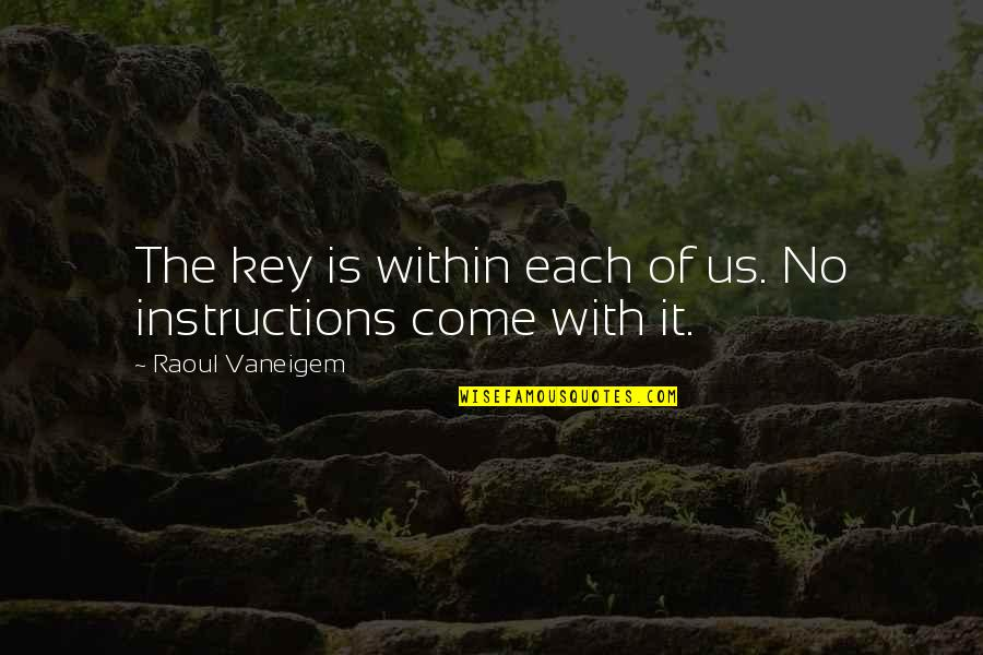 Raoul Vaneigem Quotes By Raoul Vaneigem: The key is within each of us. No