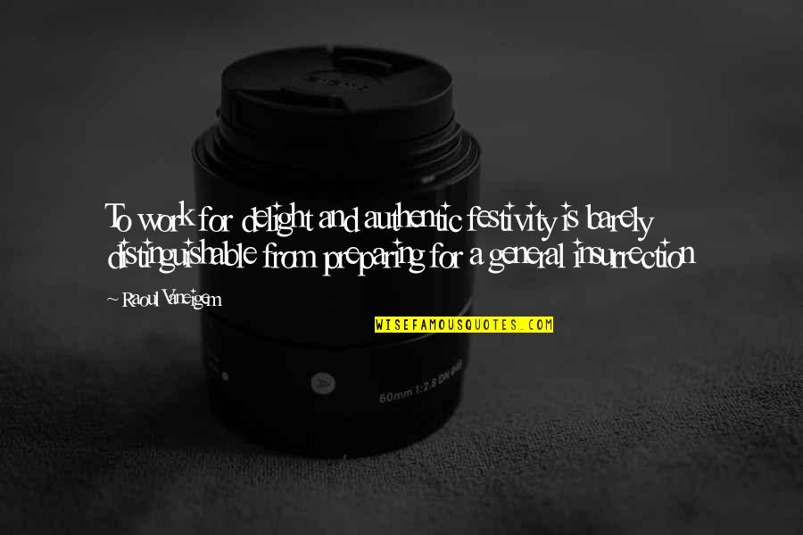Raoul Vaneigem Quotes By Raoul Vaneigem: To work for delight and authentic festivity is