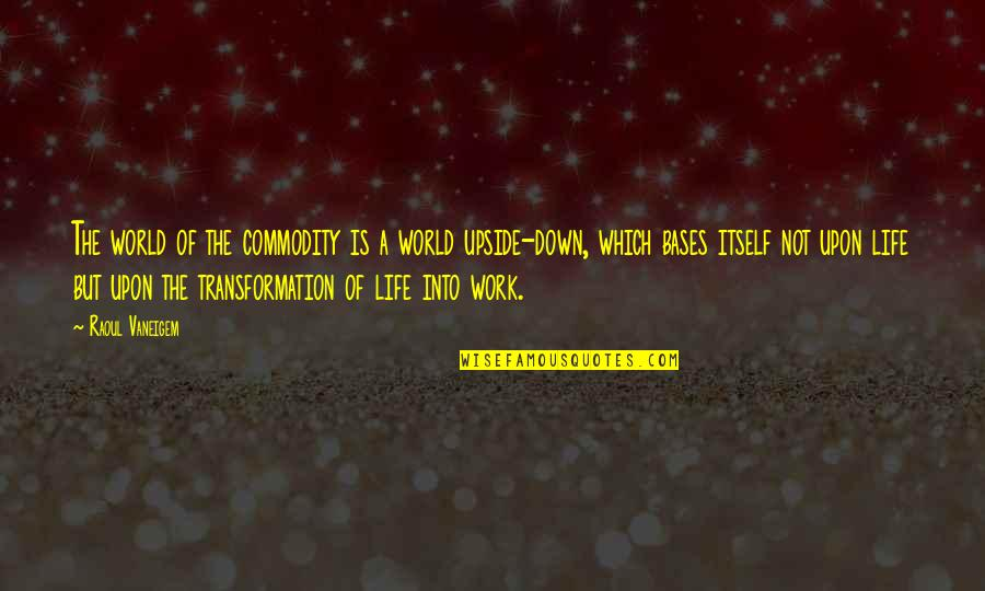 Raoul Vaneigem Quotes By Raoul Vaneigem: The world of the commodity is a world