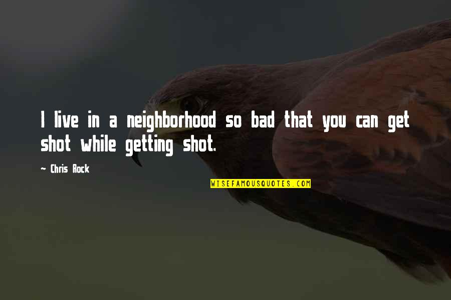 Rap Battle Quotes By Chris Rock: I live in a neighborhood so bad that