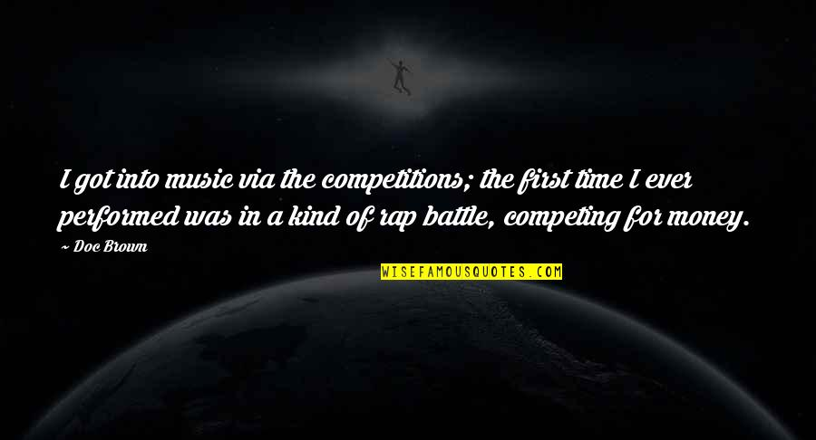 Rap Battle Quotes By Doc Brown: I got into music via the competitions; the