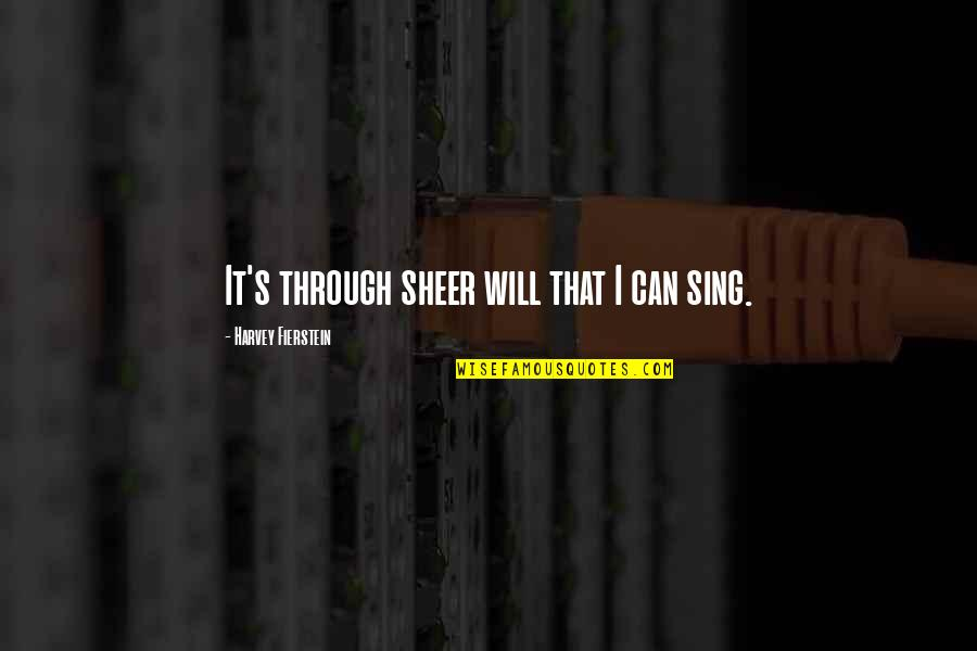 Rap Battle Quotes By Harvey Fierstein: It's through sheer will that I can sing.