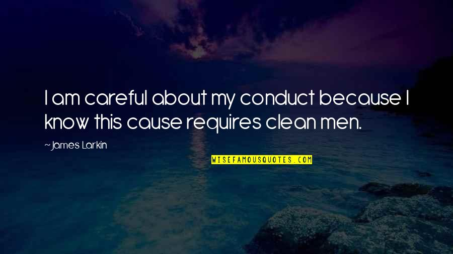 Rap Battle Quotes By James Larkin: I am careful about my conduct because I
