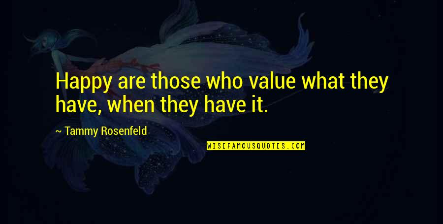 Rap Battle Quotes By Tammy Rosenfeld: Happy are those who value what they have,