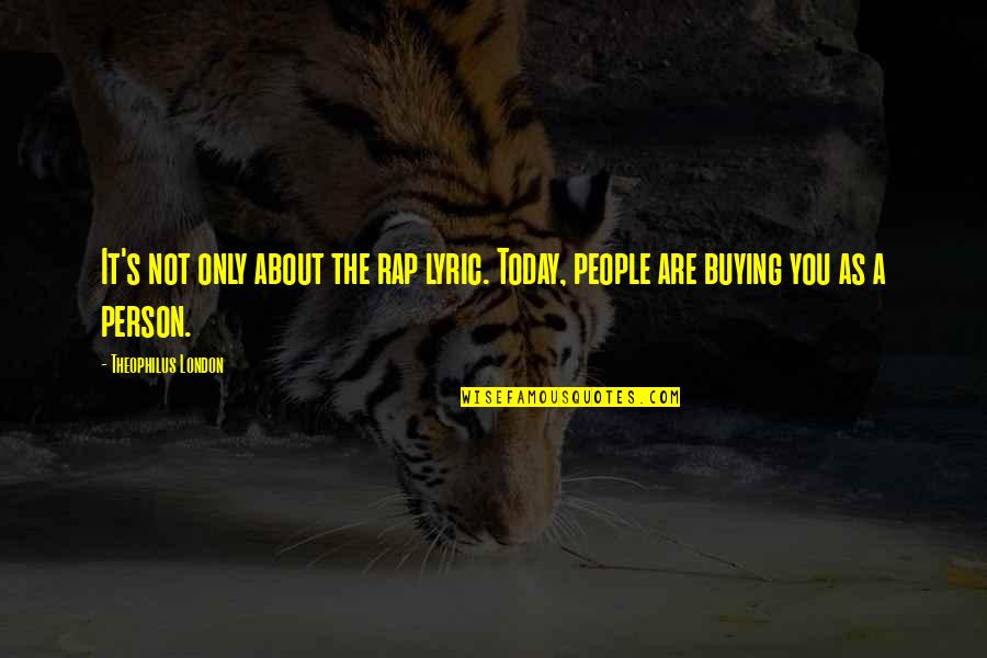 Rap Lyric Quotes By Theophilus London: It's not only about the rap lyric. Today,