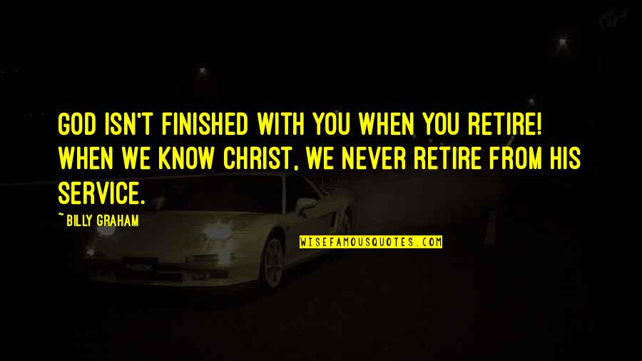 Rap Punchlines Quotes By Billy Graham: God isn't finished with you when you retire!