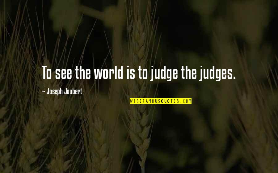 Rap Punchlines Quotes By Joseph Joubert: To see the world is to judge the