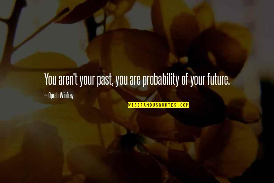Rap Punchlines Quotes By Oprah Winfrey: You aren't your past, you are probability of