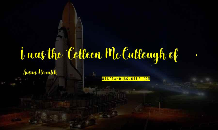 Rap Punchlines Quotes By Susan Howatch: I was the Colleen McCullough of 1971.