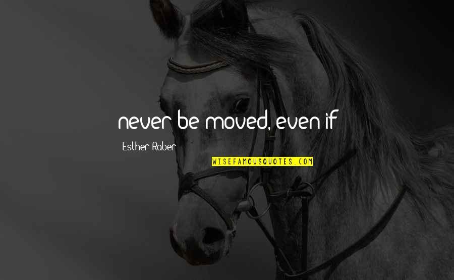 Rape Victim Tattoo Quotes By Esther Raber: never be moved, even if