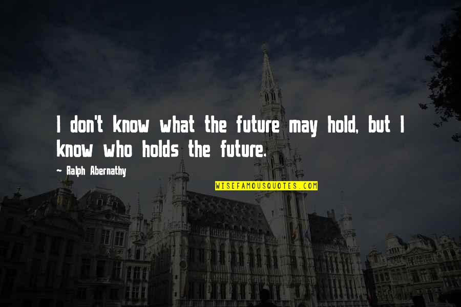 Rape Victim Tattoo Quotes By Ralph Abernathy: I don't know what the future may hold,