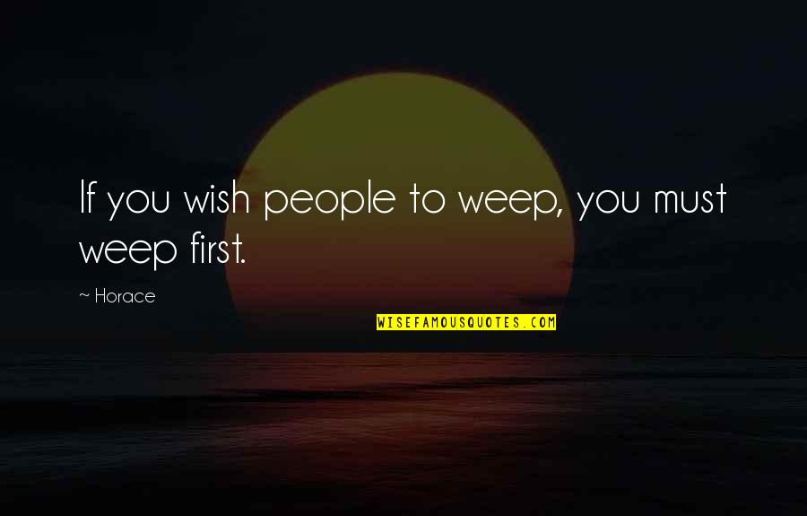 Rapheal Quotes By Horace: If you wish people to weep, you must