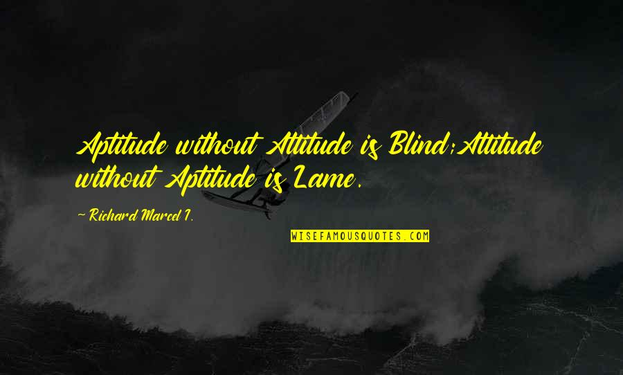 Rapheal Quotes By Richard Marcel I.: Aptitude without Attitude is Blind;Attitude without Aptitude is