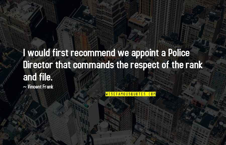 Rapheal Quotes By Vincent Frank: I would first recommend we appoint a Police