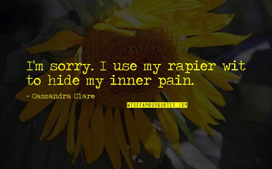 Rapier Wit Quotes By Cassandra Clare: I'm sorry. I use my rapier wit to