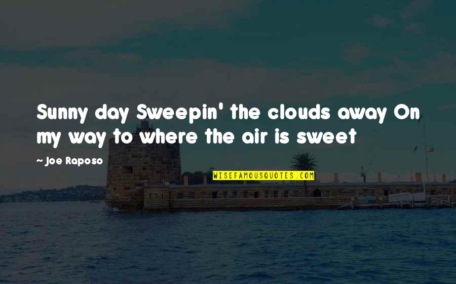Raposo Quotes By Joe Raposo: Sunny day Sweepin' the clouds away On my